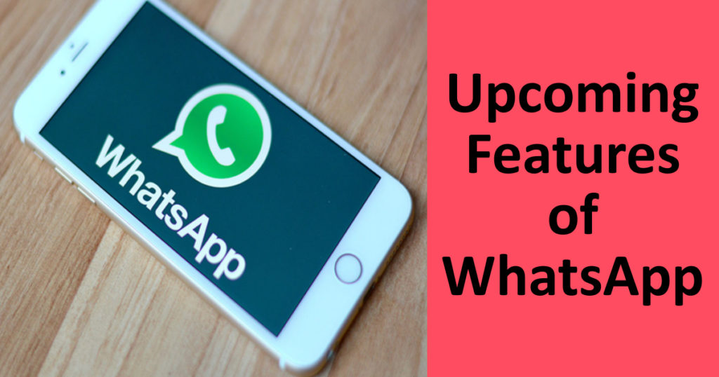 Whatsapp Update Five Upcoming Features To Get Excited